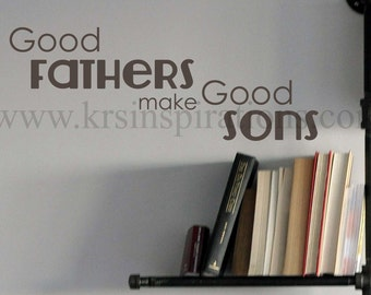 Good Fathers make Good Sons wall decal