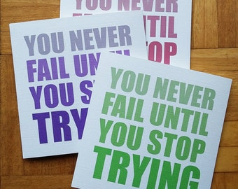 "Greeting Card - ""You never fail until you stop trying"""