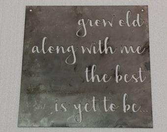 "Grow Old Along With Me The Best Is Yet To Be Metal Sign -  16""x16"""