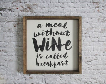 A Meal Without Wine is Called Breakfast Wood Sign. Rustic Signs. Rustic Home Decor. Wooden Signs. Farmhouse decor. Wine Signs. Gift under 50