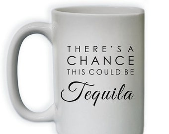 15% OFF NOW Funny Coffee Mug - There's A Change This Could Be Tequila Coffee Mug (Sub_Coffee15_ThisMightBe_104)