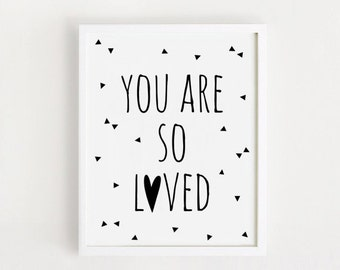 You are so loved Printable quotes Poster Sign White and black simple word Cute Nursery Wall art Decor 5x7, 8x10, A4, A3 INSTANT DOWNLOAD