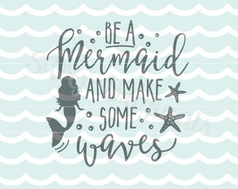 Mermaid SVG Be Mermaid Make Some Waves SVG. Cricut Explore and more. Cut or Printable. Mermaid Make Waves Starfish Mermaid Thing SVG