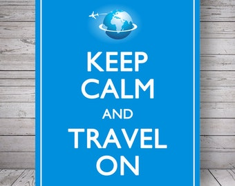 "Keep Calm and Travel On, Blue - Printable Wall Decoration - 8x10"" Poster, DIY Print, Instant Download"
