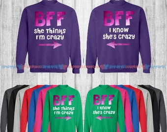 BFF She Thinks I'm Crazy & I Know She is Crazy - Best Friend Forever Matching Sweatshirt - BFF Sweatshirts