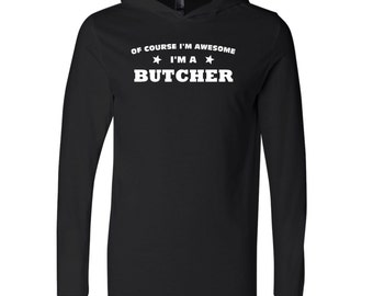 Of Course I'm Awesome I'm A Butcher Hooded Long Sleeve T-Shirt.  Occupation Shirt