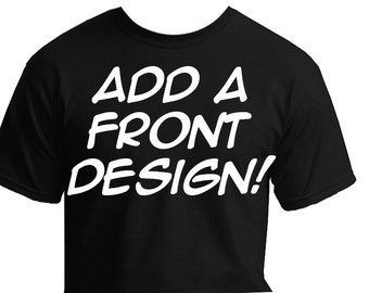 Add a Front Design! (+ to any tee with back design)