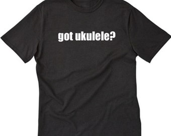 Got Ukulele? T-shirt Funny Hilarious Ukulele Lover Tee Shirt Hawaii Japanese Music