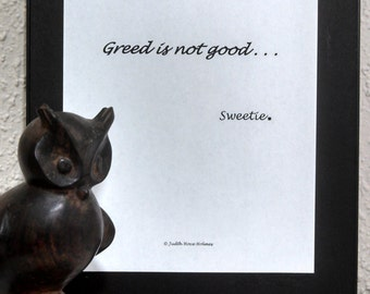 Greed is NOT good, Sweetie
