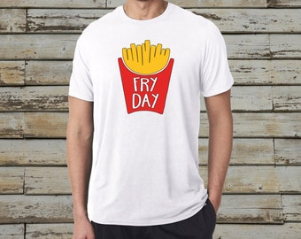Fry Day French Fry T-shirt - Friday Shirt - White T-Shirt