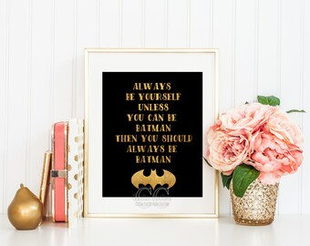 Always be yourself unless you can be Batman Gold Foil Art Printable Quote Home Decor -Instant Download