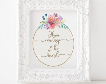 Have courage and be kind print, have courage and be kind printable, floral print, Cinderella quote, printable wall art, instant download
