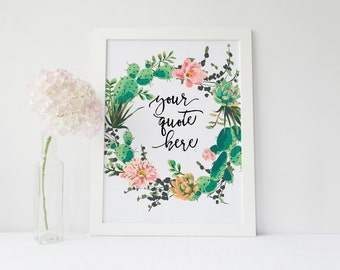 Custom Quote or Baby Name, Custom text print, succulent wreath, cactus print calligraphy printable, nursery custom print custom quote design