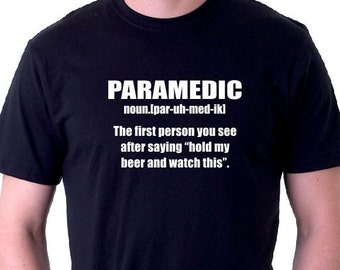 Paramedic The first person you see after saying hold my beer and watch this T-Shirt Nurse Shirt