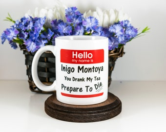 Tea Mug | Hello My Name Is Inigo Montoya Prepare To Die | Princess Bride | Funny Tea Mug | Tea Mug | for Him | Gift for Her | Cuevex Mugs