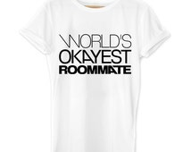 roommate shirt, Worlds Okayest roommate, roommate gift, college roommate, dorm room, funny quote shirt, birthday gift, t shirt, gifts