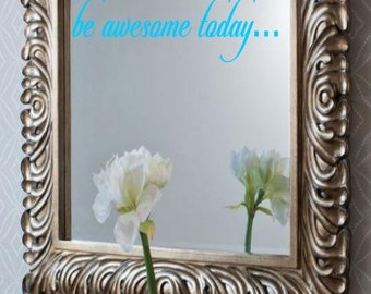 Be Awesome Today Mirror Decal, Be Awesome Today Craft Decal, Be Awesome Today Car Decal, Be Awesome Today Decal