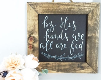 16x16 Wood Framed Sign - By His Hands We All are Fed // Hand Lettered by Home Brewed + Co.