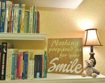 "Baby's Room Art, Nursery Decor Painting. Solid Wood, Hand Painted 1-sided sign ""Nothing Prepared us for your SMILE"" - Custom made - Choices"