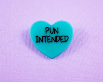 Pun Intended Teal Funny Candy Heart Brooch Pin