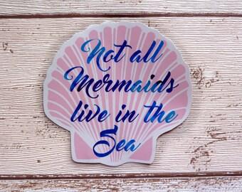 Not all mermaids live in the Sea Gloss Vinyl Sticker, Shell, Little Mermaid, Ariel, Watercolour, Cute Stickers, Laptop Stickers, Customize