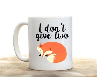 I Don't Give Two Fox, I Don't Give Two Fox Mug,  Fox Cup, Fox Mug, Fox Coffee Cup, Funny Mug, Birthday Gift for Friend, Printed Mugs