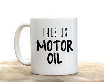 This is Motor Oil, Funny Mug For Men, Motor Oil Mug, Gifts for Men, Gift for Dad,  Father's Day Gifts,  Manly Gift, Mechanic Gift