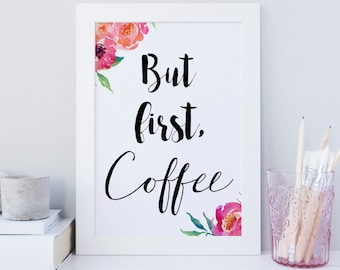 But first Coffee wall art, printable wall art, coffee print, floral art, coffee floral print, chic print, kitchen print, coffee cafe art