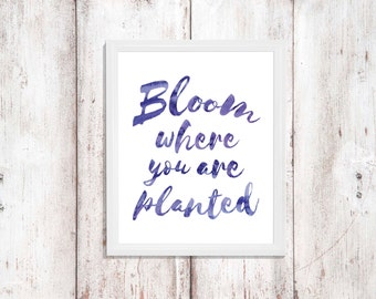 Bloom Where You Are Planted Printable Quote, wall art, printable art, 8x10 printable, home decor, inspirational quote print, digital art