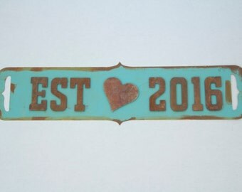 Est 2016 Custom Rustic Metal Sign