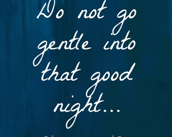 Dylan Thomas, Do Not Go Gentle into That Good Night Poem Quote Digital Poster