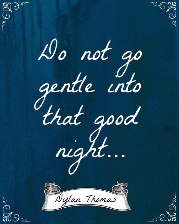 "the use of symbolism in dylan thomas poem do not go gentle into that good night Then write a 3-4 page poetry analysis in which you analyze the use of  do not go gentle into that good night  dylan thomas's ""do not go gentle into."