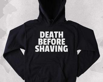 Beard Hoodie Death Before Shaving Sweatshirt Funny Bearded Shave Tumblr Clothing