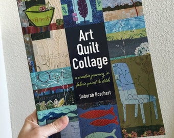 Autographed Copy -- Art Quilt Collage: A Creative Journey in Fabric, Paint and Stitch