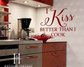 Kitchen Decals, I Kiss Better Than I cook, Funny Wall Decals for Kitchen, Chef Gifts, Cooking Quotes, Dining Room Decor, Awesome Mom Gifts