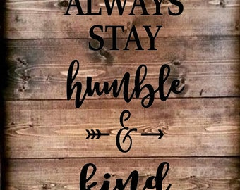 Always stay Humble and Kind stencil great for pallet art lettering measures 10 x 18