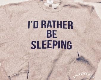 I'd Rather be Sleeping Gray or Black Tumblr Sweatshirt