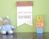 Good Morning Sunshine, Quote Flag, Modern Nursery Banner, Wall Pennant Flag, Baby Shower Gift, Rustic Nursery Decor, Nursery Pennant,