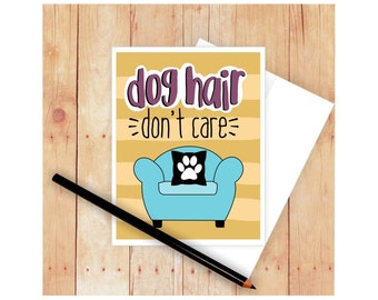 Dog Stationary, Dog Greeting, Dog Art, Dog Mom, Dog Hair Don't Care, Dog Lover Gift, Dog Mom Gift, Dog Lover Card, Funny Dog Card