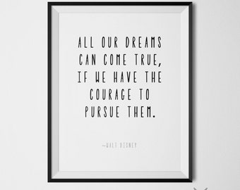 Walt Disney Quote, All Our Dreams Can Come True, If We Have the Courage to Pursue Them Walt Disney Poster Positive Wall Art Motivational Art