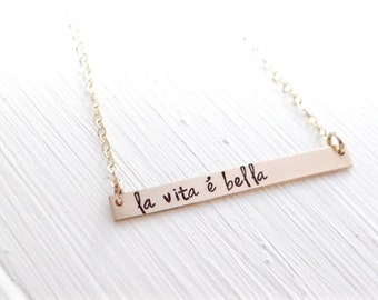 La Vita E Bella, Life Is Beautiful in Italian, Inspiration Gold Bar Necklace.  Hand Stamped, Gold, Silver, Rose Gold. Inspirational.