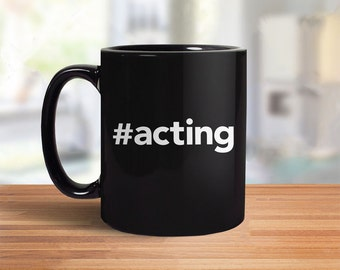 Gift for Actor Mug | Acting Gift for Actress, theater gift for drama major, acting coffee mug, drama queen mug, theatre geek coffee cup