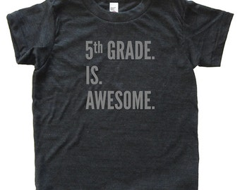 Back To School / First Day of School Tshirt for Fifth Grade - 5th Grade is Awesome - Youth Boy / Girl Shirt / Super Soft Kids Tee Triblend
