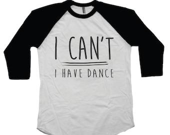 Girl's Dance Shirt ~ I Can't I Have Dance ~ Cute Top Big or Little Girls ~ Dancewear ~ Raglan Apparel ~ Teen Tween