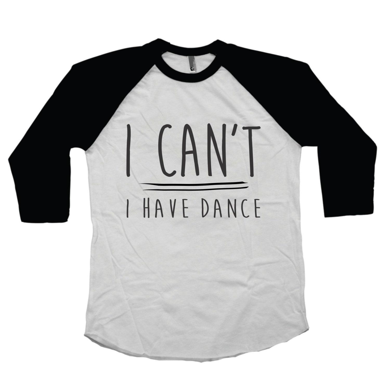 girl 39 s dance shirt i can 39 t i have dance cute top. Black Bedroom Furniture Sets. Home Design Ideas