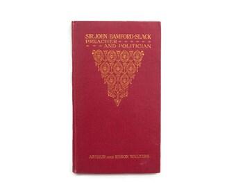 Sir John Bamford Slack Preacher And Politician First Edition 1910 Hardcover Book Knighthood England British Politician