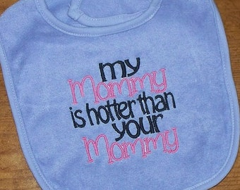 Baby Girl Bib - My Mommy is Hotter than your Mommy Pink Purple Black Embroidered Saying Ready to Ship