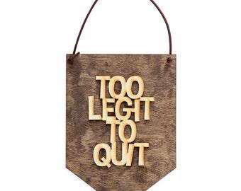 Too Legit To Quit, Funny Sign, New Job, Pop Culture, Inspirational Sayings, Home Office Decor, Dorm Art, Modern Home Decor, MC Hammer, Decor