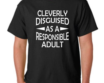 Cleverly disguised as a responsible adult, funny shirt, gift for him, mens shirt, birthday gift shirt, Christmas gift, being adult shirt