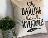 Pillow Cover-Oh Darling Let's Be Adventurers 16x16, Pillow With Quote, Graphic Pillow, Decorative Pillow, Wedding Gift, Houswarming